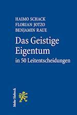 Das Geistige Eigentum in 50 Leitentscheidungen af Florian Jotzo, Haimo Schack, Benjamin Raue
