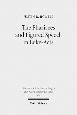 The Pharisees and Figured Speech in Luke-Acts