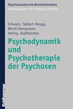 Psychodynamik Und Psychotherapie Der Psychosen (Psychoanalytische Krankheitslehre)