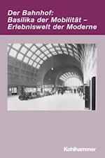 Der Bahnhof (Irseer Dialoge Kultur Und Wissenschaft Interdisziplinar, nr. 14)
