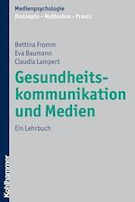Gesundheitskommunikation Und Medien af Eva Baumann, Claudia Lampert, Bettina Fromm