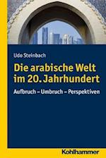 Die Arabische Welt Im 20. Jahrhundert af Udo Steinbach