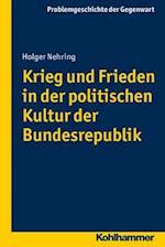 Krieg Und Frieden in Der Politischen Kultur Der Bundesrepublik (Problemgeschichte Der Gegenwart)
