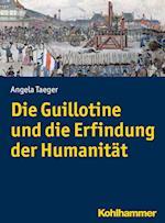Die Guillotine Und Die Erfindung Der Humanitat (Kohlhammer Kenntnis und Konnen)
