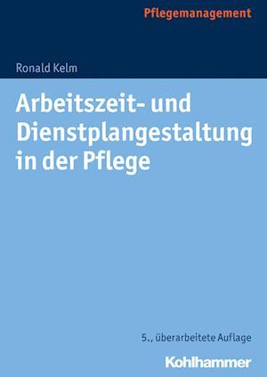 Bog, paperback Arbeitszeit- Und Dienstplangestaltung in Der Pflege af Ronald Kelm