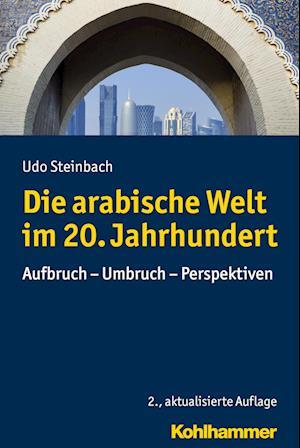 Bog, hardback Die Arabische Welt Im 20. Jahrhundert af Udo Steinbach