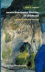 Severe Attachment Disorder in Childhood : A Guide to Practical Therapy