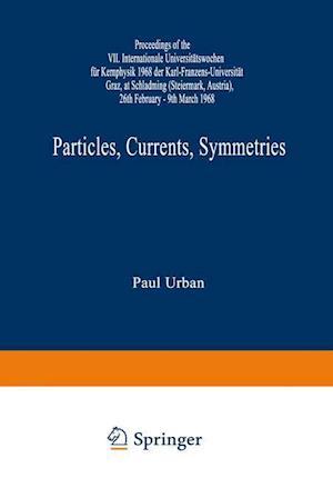 Particles, Currents, Symmetries : Proceedings of the VII. Internationale Universitätswochen für Kernphysik 1968 der Karl-Franzens-Universität Graz, at