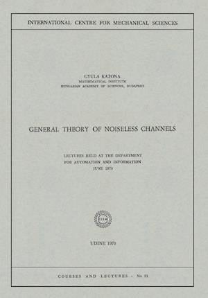 General Theory of Noiseless Channels: Lectures Held at the Department for Automation and Information, June 1970
