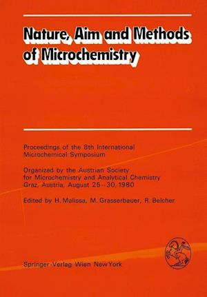 Nature, Aim and Methods of Microchemistry : Proceedings of the 8th International Microchemical Symposium Organized by the Austrian Society for Microch
