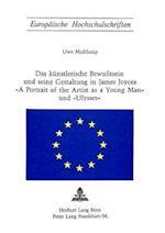 Das Kuenstlerische Bewusstsein Und Seine Gestaltung in James Joyces -A Portrait of the Artist as a Young Man- Und -Ulysses- (Europaeische Hochschulschriften European University Studie, nr. 11)