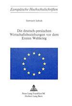 Die Deutsch-Persischen Wirtschaftsbeziehungen VOR Dem Ersten Weltkrieg (Europaeische Hochschulschriften European University Studie, nr. 137)