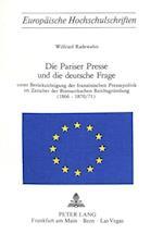 Die Pariser Presse Und Die Deutsche Frage (Europaeische Hochschulschriften European University Studie, nr. 87)