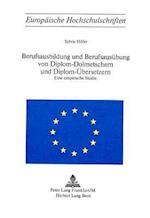 Berufsausbildung Und Berufsausuebung Von Diplom-Dolmetschern Und Diplom-Uebersetzern (Europaeische Hochschulschriften European University Studie, nr. 24)