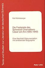 Die Festspiele Des Schweizer Dramatikers Caesar Von Arx (1895-1949) (Texte Und Studien Zur Literatur Der Deutschen Schweiz, nr. 1)