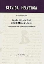 Laute Einsamkeit Und Bitteres Glueck (Slavica Helvetica, nr. 25)