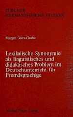 Lexikalische Synonymie ALS Linguistisches Und Didaktisches Problem Im Deutschunterricht Fuer Fremdsprachige (Zuercher Germanistische Studien, nr. 7)