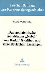 Das Neulateinische Schuldrama -Nabal- Von Rudolf Gwalther Und Seine Deutschen Fassungen (Zuercher Beitraege Zur Reformationsgeschichte, nr. 13)