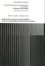 Analyse Des Niveaux de Participation Et de Non-Participation Politiques En Suisse (Collection Des Theses de la Faculte Des Sciences Economiques, nr. 23)