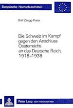 Die Schweiz Im Kampf Gegen Den Anschluss Oesterreichs an Das Deutsche Reich, 1918-1938 (Europaeische Hochschulschriften European University Studie, nr. 163)