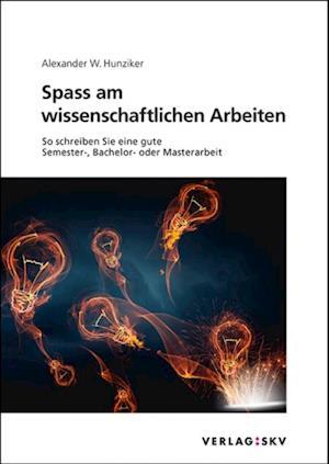 Spass am wissenschaftlichen Arbeiten af Alexander W. Hunziker