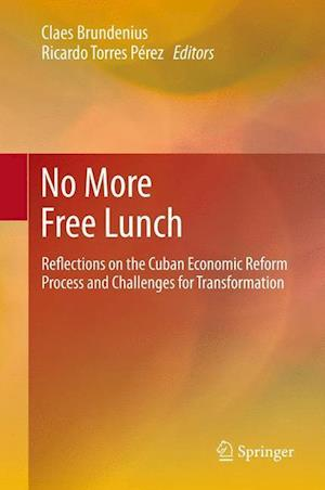 No More Free Lunch: Reflections on the Cuban Economic Reform Process and Challenges for Transformation