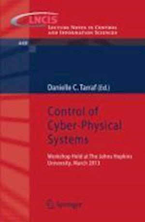 Control of Cyber-Physical Systems: Workshop Held at Johns Hopkins University, March 2013