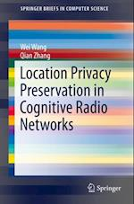 Location Privacy Preservation in Cognitive Radio Networks (Springerbriefs in Computer Science)