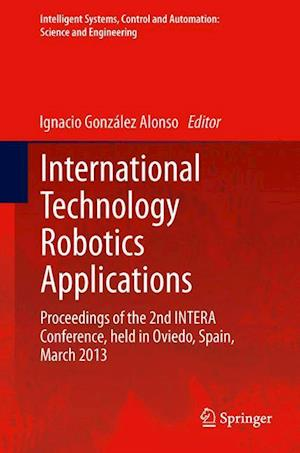 International Technology Robotics Applications : Proceedings of the 2nd INTERA Conference, held in Oviedo, Spain, March 2013