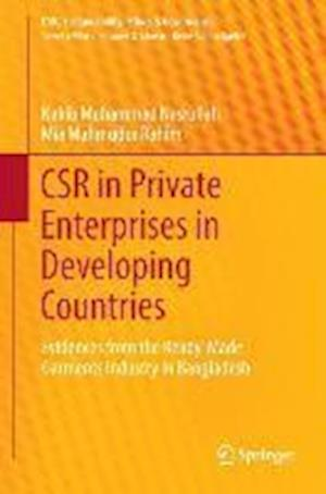 CSR in Private Enterprises in Developing Countries : Evidences from the Ready-Made Garments Industry in Bangladesh