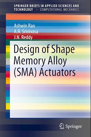 Bog, hæftet Design of Shape Memory Alloy (SMA) Actuators af J. N. Reddy, Ashwin Rao, A. R. Srinivasa