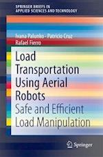 Load Transportation Using Aerial Robots (Springerbriefs in Applied Sciences and Technology)