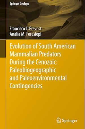 Bog, paperback Evolution of South American Mammalian Carnivores During the Cenozoic: Paleobiogeographic and Paleoenvironmental Contingencies af Francisco Juan Prevosti