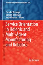 Service Orientation in Holonic and Multi-Agent Manufacturing and Robotics af Theodor Borangiu