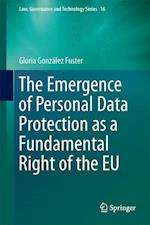 The Emergence of Personal Data Protection as a Fundamental Right of the EU (Law, Governance and Technology Series, nr. 16)