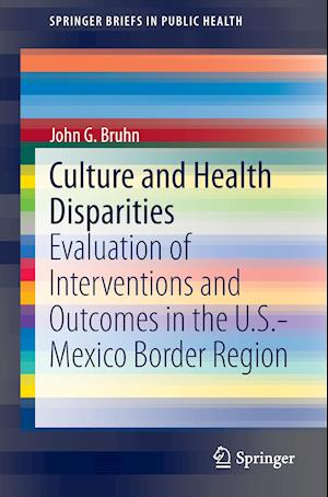 Culture and Health Disparities : Evaluation of Interventions and Outcomes in the U.S.-Mexico Border Region