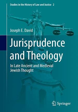 Jurisprudence and Theology: In Late Ancient and Medieval Jewish Thought