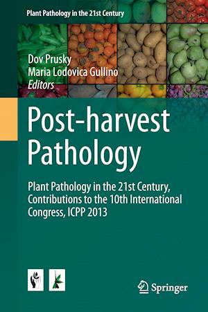 Post-harvest Pathology : Plant Pathology in the 21st Century, Contributions to the 10th International Congress, ICPP 2013