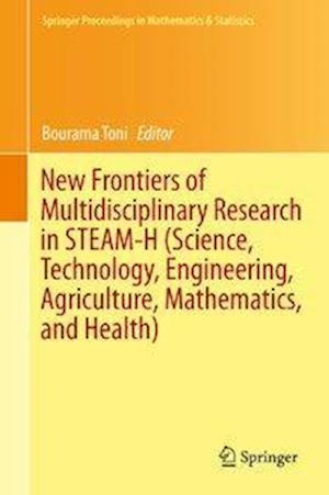 New Frontiers of Multidisciplinary Research in STEAM-H (Science, Technology, Engineering, Agriculture, Mathematics, and Health)