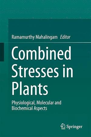 Combined Stresses in Plants : Physiological, Molecular, and Biochemical Aspects