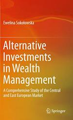 Alternative Investments in Wealth Management: A Comprehensive Study of the Central and East European Market af Ewelina Soko Owska, Ewelina Sokolowska