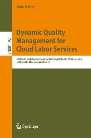Dynamic Quality Management for Cloud Labor Services: Methods and Applications for Gaining Reliable Work Results with an On-Demand Workforce