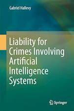 Liability for Crimes Involving Artificial Intelligence Systems af Gabriel Hallevy