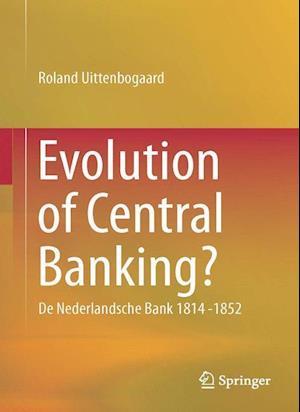 Evolution of Central Banking? : De Nederlandsche Bank 1814 -1852