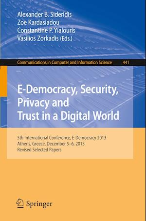 E-Democracy, Security, Privacy and Trust in a Digital World : 5th International Conference, E-Democracy 2013, Athens, Greece, December 5-6, 2013, Revi