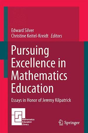 Pursuing Excellence in Mathematics Education : Essays in Honor of Jeremy Kilpatrick
