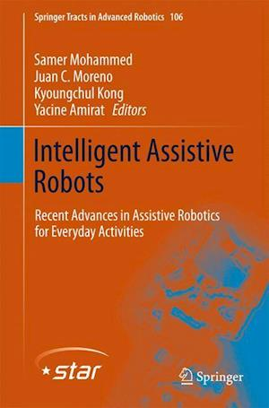 Intelligent Assistive Robots : Recent Advances in Assistive Robotics for Everyday Activities