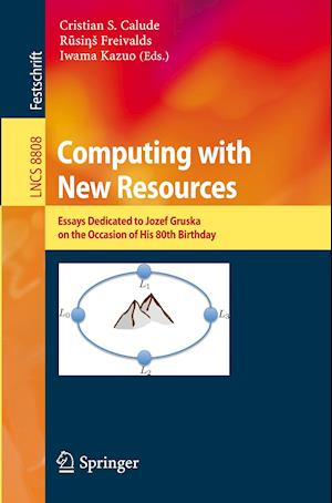 Computing with New Resources : Essays Dedicated to Jozef Gruska on the Occasion of His 80th Birthday