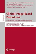 Clinical Image-Based Procedures. Translational Research in Medical Imaging (Lecture Notes in Computer Science, nr. 8680)