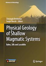 Physical Geology of Shallow Magmatic Systems (Advances in Volcanology)